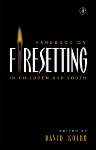 Handbook on Firesetting in Children and Youth, 1st Edition,David Kolko,ISBN9780124177611
