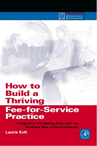 How to Build a Thriving Fee-for-Service Practice, 1st Edition,Laurie Kolt,ISBN9780124179455