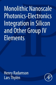Monolithic Nanoscale Photonics-Electronics Integration in Silicon and Other Group IV Elements - 1st Edition - ISBN: 9780124199750, 9780124199965