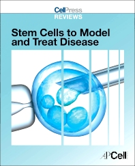 Cover image for Cell Press Reviews: Stem Cells to Model and Treat Disease