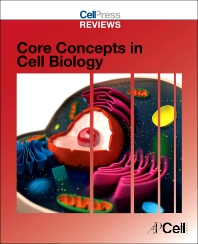 Cell Press Reviews: Core Concepts in Cell Biology, 1st Edition,ISBN9780124201934