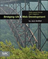 Bridging UX and Web Development - 1st Edition - ISBN: 9780124202450, 9780128007877