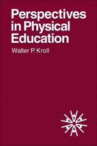 Perspectives in Physical Education - 1st Edition - ISBN: 9780124268500, 9781483214108