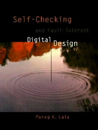 Self-Checking and Fault-Tolerant Digital Design, 1st Edition,Parag Lala,ISBN9780124343702