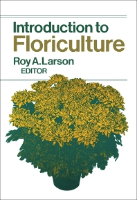 Introduction to Floriculture - 1st Edition - ISBN: 9780124376502, 9781483269986