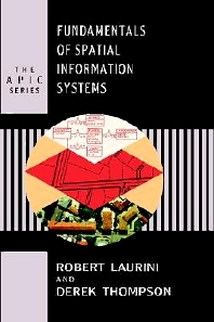 Fundamentals of Spatial Information Systems, 1st Edition,Robert Laurini,Derek Thompson,ISBN9780124383807
