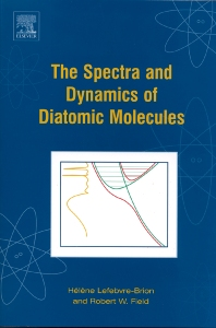 The Spectra and Dynamics of Diatomic Molecules, 1st Edition,Helene Lefebvre-Brion,Robert Field,ISBN9780124414563