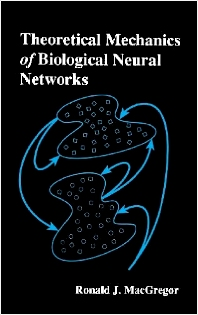 Theoretical Mechanics of Biological Neural Networks, 1st Edition,Ronald MacGregor,ISBN9780124642553