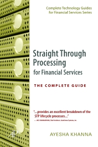 Straight Through Processing for Financial Services, 1st Edition,Ayesha Khanna,ISBN9780124664708