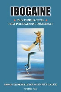Ibogaine: Proceedings from the First International Conference, 1st Edition,Kenneth Alper,Geoffrey A. Cordell,ISBN9780124695566