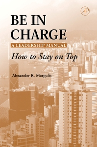 Be in Charge: A Leadership Manual, 1st Edition,Alexander Margulis,ISBN9780124713512