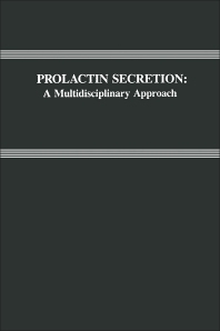 Prolactin Secretion: A Multidisciplinary Approach - 1st Edition - ISBN: 9780124906204, 9780323141277