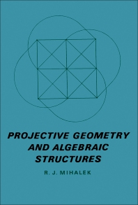 Projective Geometry and Algebraic Structures - 1st Edition - ISBN: 9780124955509, 9781483265209