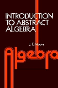 Introduction to Abstract Algebra, 1st Edition,J. Moore,ISBN9780125057509