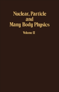 Nuclear, Particle and Many Body Physics - 1st Edition - ISBN: 9780125082020, 9781483259581