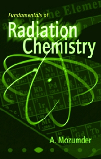 Fundamentals of Radiation Chemistry, 1st Edition,A. Mozumder,ISBN9780125093903
