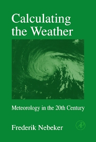 Calculating the Weather, 1st Edition,Frederik Nebeker,ISBN9780125151757