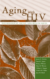 Aging with HIV, 1st Edition,Janice Nichols,David Speer,Betty Watson,Mary Watson,Tiffany Vergon,Colette Vallee,Joan Meah,ISBN9780125180511