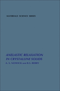 Anelastic Relaxation In Crystalline Solids - 1st Edition - ISBN: 9780125226509, 9780323143318