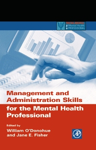 Management and Administration Skills for the Mental Health Professional, 1st Edition,William O'Donohue,Jane Fisher,ISBN9780125241953
