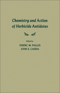 Chemistry and Action of Herbicide Antidotes - 1st Edition - ISBN: 9780125440509, 9780323160612