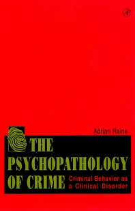 The Psychopathology of Crime, 1st Edition,Adrian Raine,ISBN9780125761550