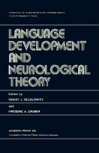 Language Development and Neurological Theory - 1st Edition - ISBN: 9780126356502, 9781483220185
