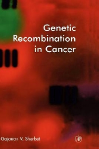 Genetic Recombination in Cancer, 1st Edition,Gajanan Sherbet,ISBN9780126398816