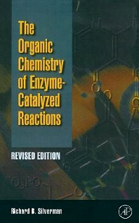Organic Chemistry of Enzyme-Catalyzed Reactions, Revised Edition, 2nd Edition,Richard B. Silverman,ISBN9780126437317