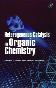 Heterogeneous Catalysis in Organic Chemistry, 1st Edition,Gerard Smith,Ferenc Notheisz,ISBN9780126516456