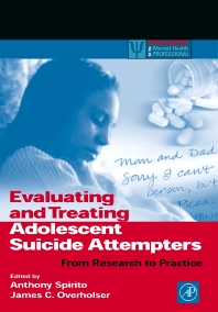 Evaluating and Treating Adolescent Suicide Attempters, 1st Edition,Anthony Spirito,James Overholser,ISBN9780126579512