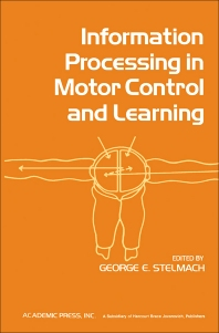 Information Processing in Motor Control and Learning - 1st Edition - ISBN: 9780126659603, 9781483268521