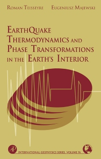 Earthquake Thermodynamics and Phase Transformation in the Earth's Interior, 1st Edition,Roman Teisseyre,Eugeniusz Majewski,Renata Dmowska,James Holton,ISBN9780126851854