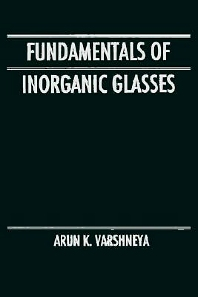 Fundamentals of Inorganic Glasses, 1st Edition,Arun Varshneya,ISBN9780127149707