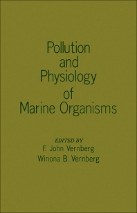 Pollution and Physiology of Marine Organisms - 1st Edition - ISBN: 9780127182506, 9781483268019