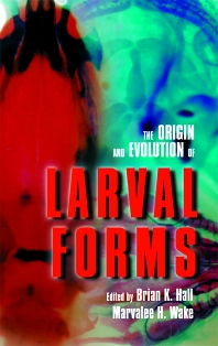 Cover image for The Origin and Evolution of Larval Forms