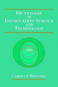 Dictionary of Information Science and Technology, 1st Edition,Carolyn Watters,ISBN9780127385105