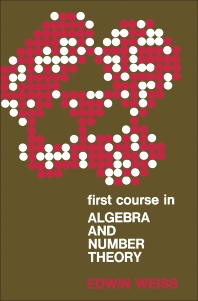 First Course in Algebra and Number Theory - 1st Edition - ISBN: 9780127431505, 9781483270371