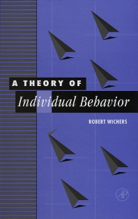 A Theory of Individual Behavior - 1st Edition - ISBN: 9780127484501, 9780080525846