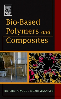Bio-Based Polymers and Composites, 1st Edition,Richard Wool,Xiuzhi Susan Sun,ISBN9780127639529