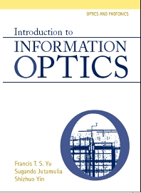 Introduction to Information Optics, 1st Edition,Francis Yu,Suganda Jutamulia,Shizuhuo Yin,ISBN9780127748115