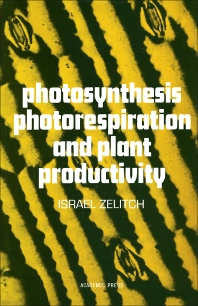 Photosynthesis, Photorespiration, And Plant Productivity  - 1st Edition - ISBN: 9780127792507, 9780323154116