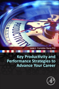 Key Productivity and Performance Strategies to Advance Your Career - 1st Edition - ISBN: 9780127999562, 9780128004692
