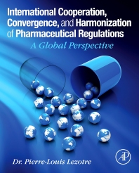 International Cooperation, Convergence and Harmonization of Pharmaceutical Regulations - 1st Edition - ISBN: 9780128000533, 9780128005699