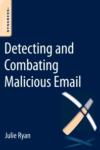 Detecting and Combating Malicious Email - 1st Edition - ISBN: 9780128001103, 9780128005460
