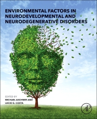 Environmental Factors in Neurodevelopmental and Neurodegenerative Disorders - 1st Edition - ISBN: 9780128002285, 9780128004074