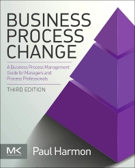Business Process Change, 3rd Edition,Paul Harmon,ISBN9780128003879