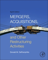 Mergers, Acquisitions, and Other Restructuring Activities, 8th Edition,Donald DePamphilis,ISBN9780128013908