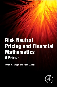 Risk Neutral Pricing and Financial Mathematics - 1st Edition - ISBN: 9780128015346, 9780128017272