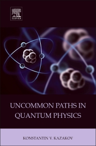 Uncommon Paths in Quantum Physics - 1st Edition - ISBN: 9780128015889, 9780128015988